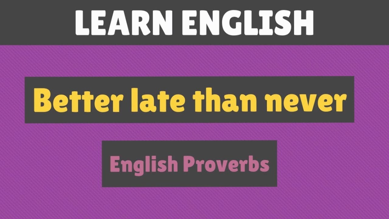 Download Better late than never - English Proverbs