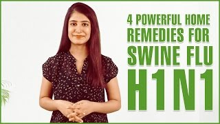 4 Best Home Remedies For SWINE FLU TREATMENT - H1N1 INFLUENZA