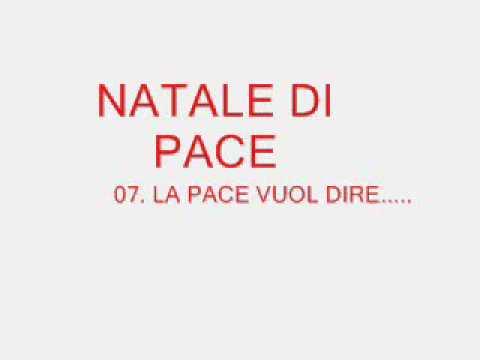 07  LA PACE VUOL DIRE - NATALE DI PACE