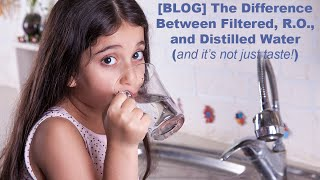 The Difference Between Filtered Water - RO Water and Distilled Water