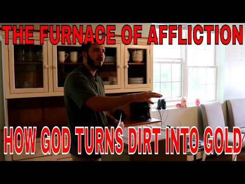 The Furnace of Affliction - How God Turns Dirt Into Gold (SERMON)