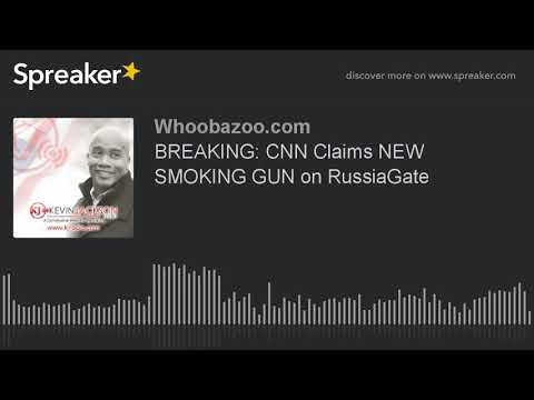 BREAKING: CNN Claims NEW SMOKING GUN on RussiaGate
