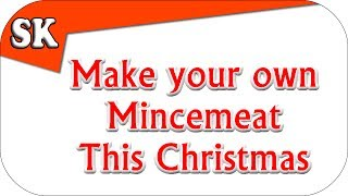 Make Sweet Mincemeat This Christmas - For Homemade Mince Pies