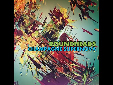 Roundheads  Champagne Supernova Oasis