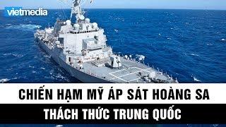 Khu trục hạm Wayne E. Meyer áp sát Hoàng Sa thách thức Trung Quốc