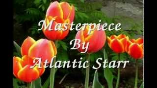 Masterpiece By Atlantic Starr With Lyrics