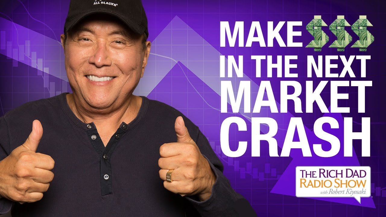 Get RICH In The Next Market Crash—Robert Kiyosaki