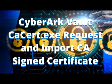 Replace CyberArk Vault Server Self Signed Certificate with CA Signed Certificate