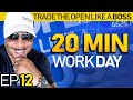 Trade The Open Like A Boss! Part 12 - The 20-Minute Work Day