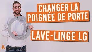 Comment changer la poignée de porte de votre lave linge LG