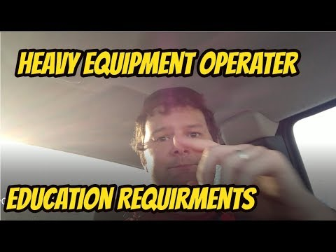 Heavy Equipment Operator Education Requirements.