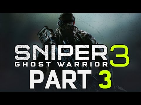 "Sniper: Ghost Warrior 3 - Let's Play - Part 3 - ""Act 2: Enemy Of My Enemy"""