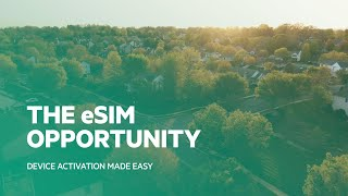 The eSIM Opportunity: Device Activation Made Easy for Home or Work
