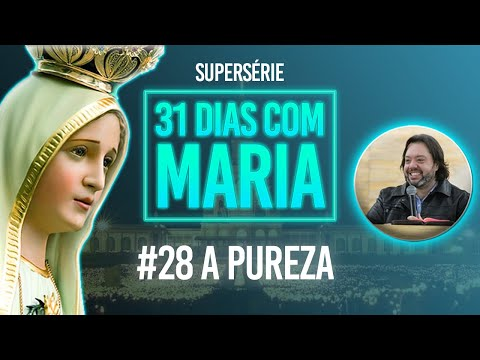 #28 A PUREZA  | SÉRIE 31 DIAS COM MARIA