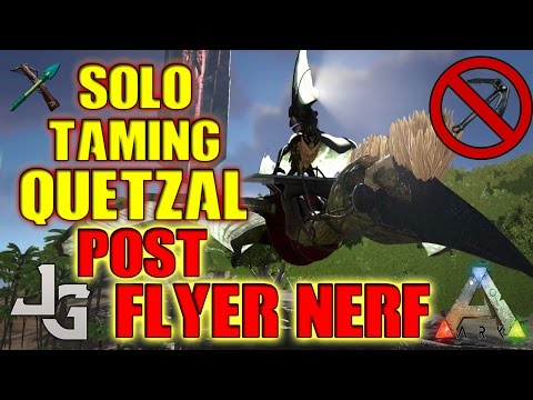 ARK - Solo Taming Quetzal POST Flyer NERF - patch v256 - 2017