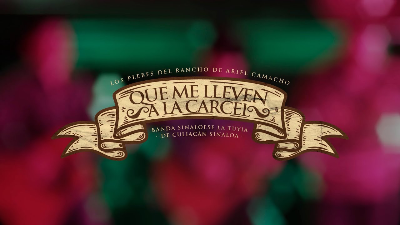 Los Plebes Del Rancho de Ariel Camacho - Que me lleven a la cárcel (En Vivo) Con Banda La Tuyia