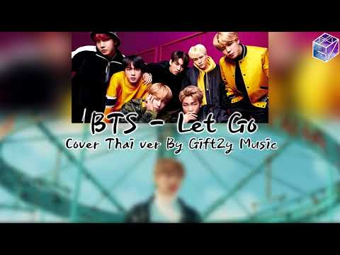 [Thai Ver.] BTS - Let Go ก่อนที่จะจากลา l Cover by GiftZy