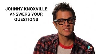 Johnny Knoxville Answers Your Questions