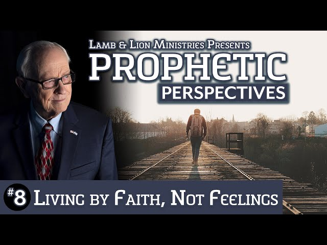 Prophetic Perspectives #8: Living by Faith, Not Feelings