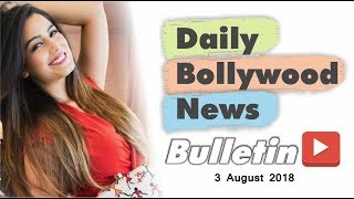Latest Hindi Entertainment News From Bollywood | 03 August 2018