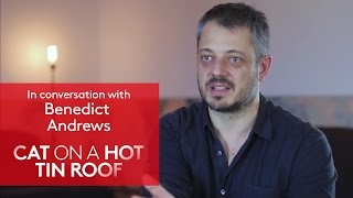 Cat on a Hot Tin Roof | Benedict Andrews Interview