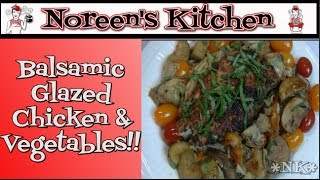 Balsamic Glazed Chicken And Vegetables Recipe ~ Noreen's Kitchen