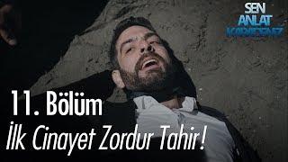 İlk cinayet zordur Tahir - Sen Anlat Karadeniz 11. Bölüm