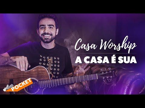 A CASA É SUA - Casa Worship | CIFRA CLUB POCKET