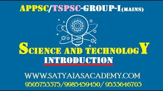 APPSC/TSPSC-GROUP-I SCIENCE AND TECHNOLOGY( INTRODUCTION)