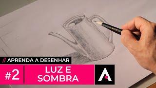 Aprenda a Desenhar #2 - Luz e Sombra