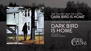 The Tallest Man On Earth - Dark Bird Is Home