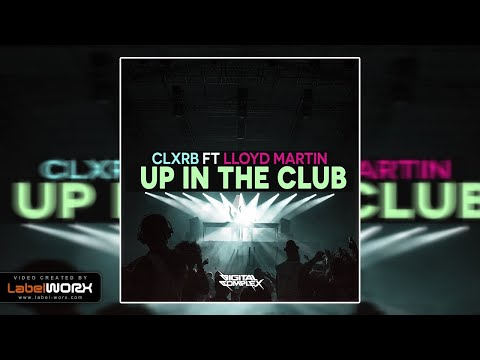 Clxrb Feat Lloyd Martin Up In The Club Original Mix