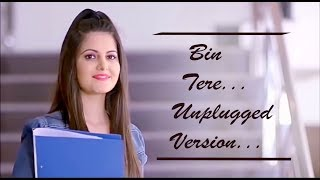 BEST HEART TOUCHING SONG | BIN TERE UNPLUGGED VERSION | BEST BOLLYWOOD ROMANTIC SONGS