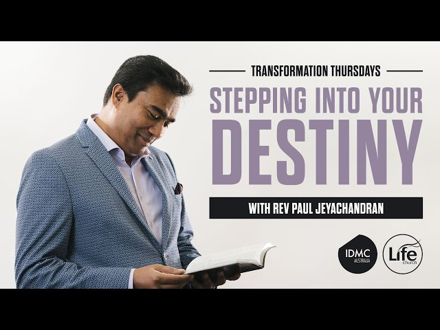 Stepping Into Your Destiny | Transformation Thursdays | Rev Paul Jeyachandran