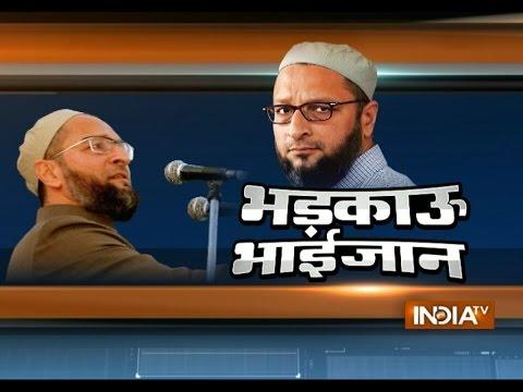Special Report: Asaduddin Owaisi's communal politics over terrorism