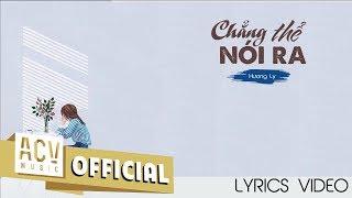 CHẲNG THỂ NÓI RA - HƯƠNG LY | OFFICIAL LYRICS VIDEO
