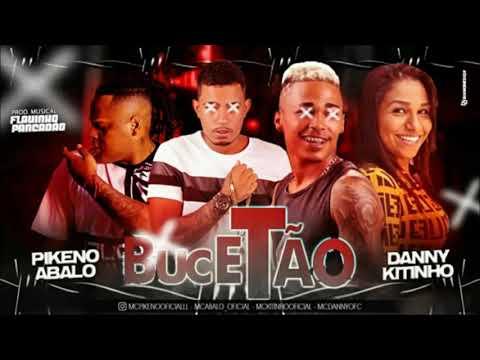 MC ABALO, MC PIKENO, MC DANNY, MC KITINHO - BUCETÃO - MUSICA NOVA