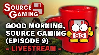 Good Morning, Source Gaming (Episode 9) -LIVESTREAM-