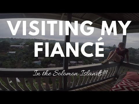 VISITING MY FIANCE IN THE SOLOMON ISLANDS