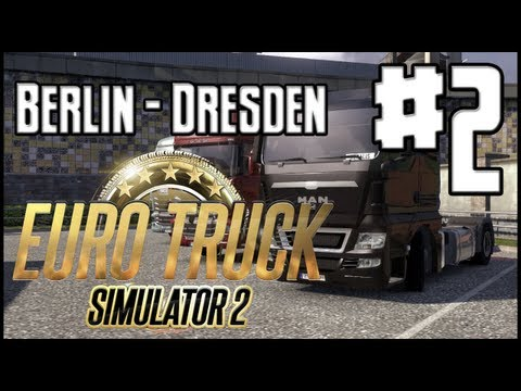 Euro Truck Simulator 2 - Ep. 2 - Berlin to Dresden + New Truck!