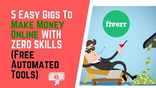 5 Easy Fiverr Gigs To Make Money Online WITH ZERO SKILLS (Free Automated Tools)