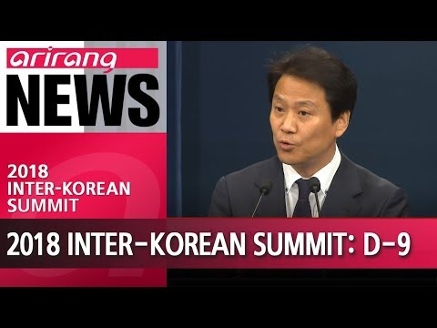S. Korea's chair of 2018 Inter-Korean Summit Prep Committee briefs press with 10 days to go