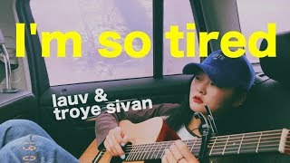 Troye Sivan & Lauv ❁ I'm so tired (female cover)