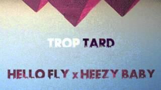 Hello FLY x Heezy Baby - Trop Tard