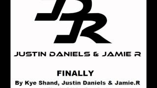 Finally - Kye Shand, Justin Daniels & Jamie.R