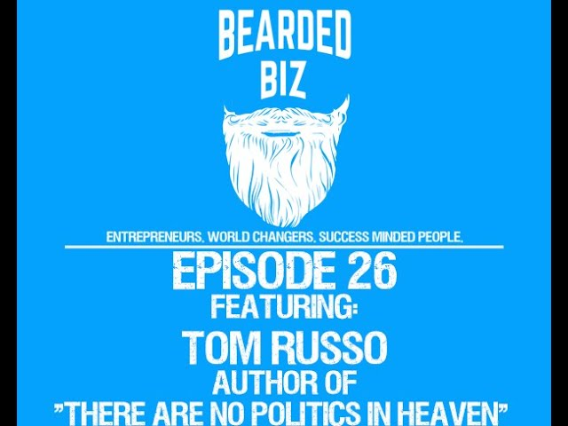 "Bearded Biz Show - Ep. 26 - Tom Russo - Author of ""There Are No Politics In Heaven"""
