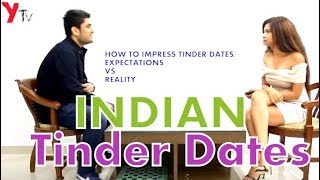 INDIAN TINDER DATES: HOW GUYS 'SHOULD' IMPRESS VS HOW THEY 'ACTUALLY' DO IT