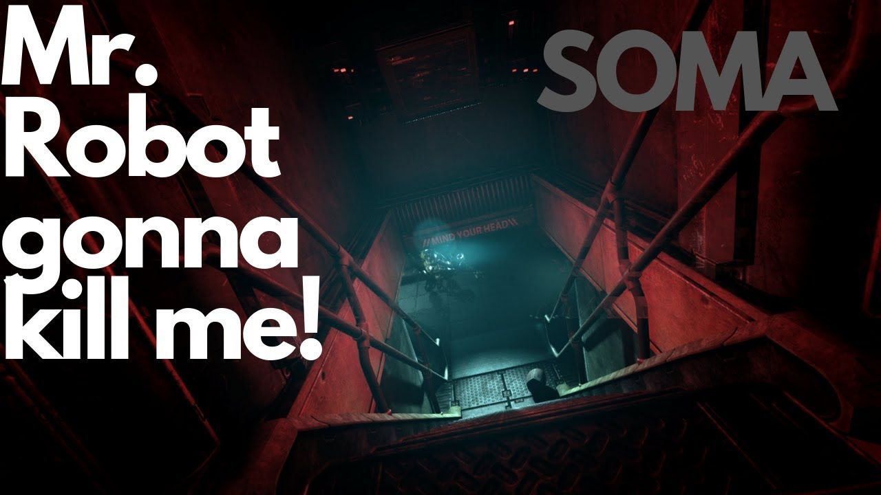 Soma Part 2 - Mr. Robot gonna get me!
