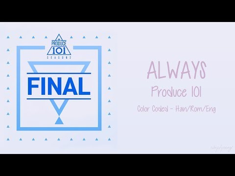 Produce 101 [프로듀스101] - Always [이 자리에] (Color Coded Lyrics | Han/Rom/Eng)