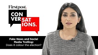 Fake News and Social Media Trolling: Will it colour Elections 2019? | Firstpost Conversations Ep 5